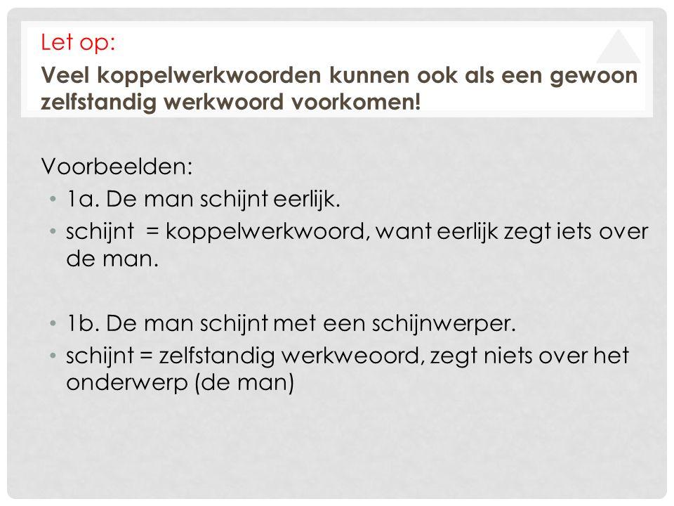 Let op: Veel koppelwerkwoorden kunnen ook als een gewoon zelfstandig werkwoord voorkomen! Voorbeelden: