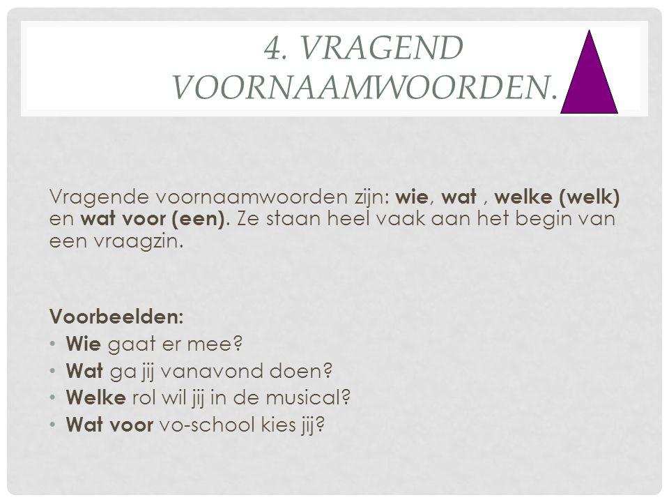 4. vragend voornaamwoorden.
