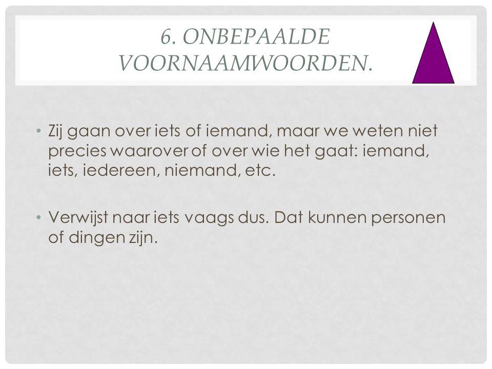 6. onbepaalde voornaamwoorden.