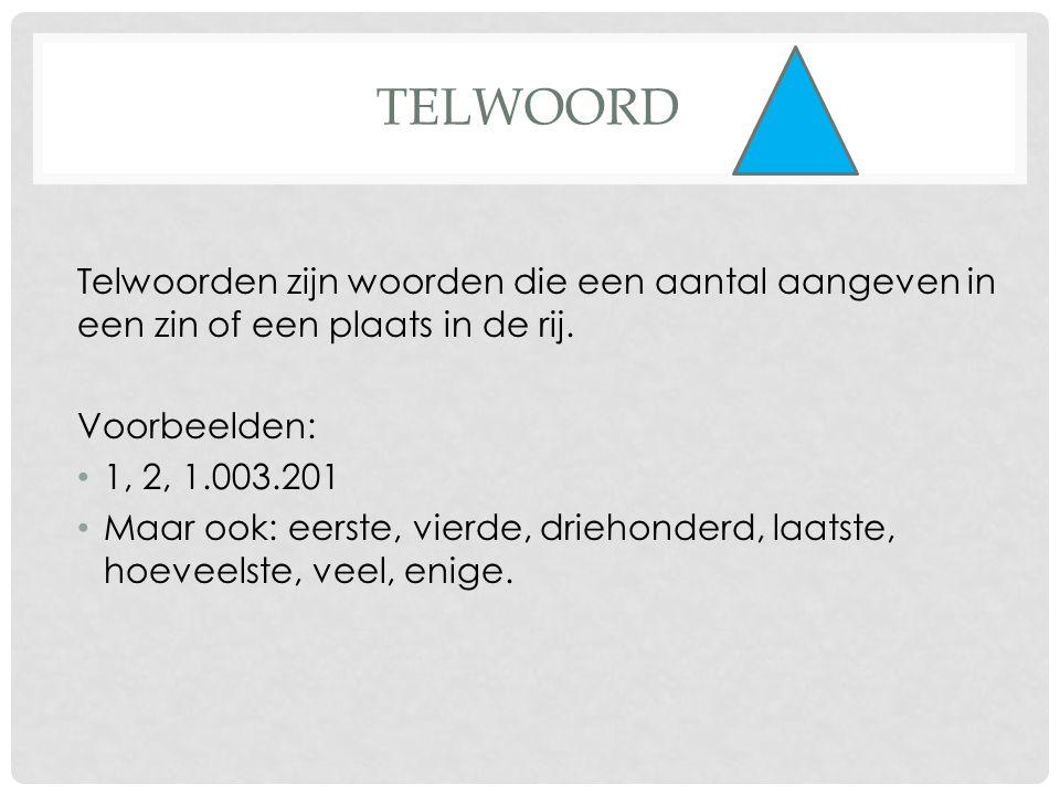 Telwoord Telwoorden zijn woorden die een aantal aangeven in een zin of een plaats in de rij. Voorbeelden: