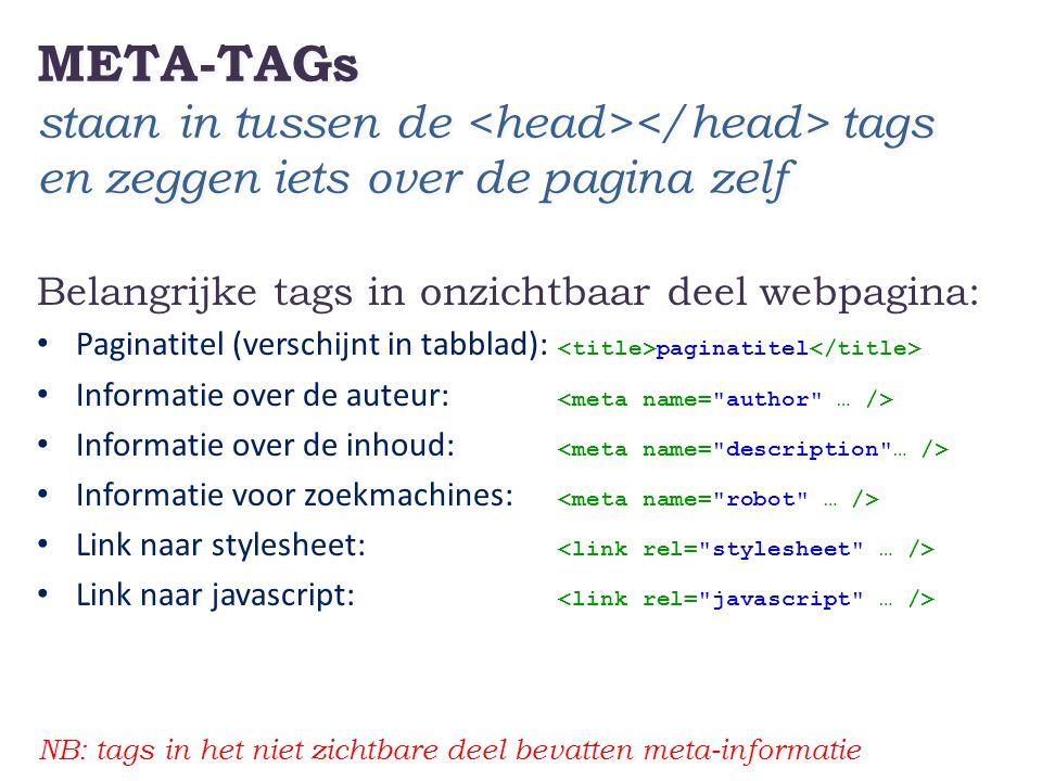 META-TAGs staan in tussen de <head></head> tags en zeggen iets over de pagina zelf