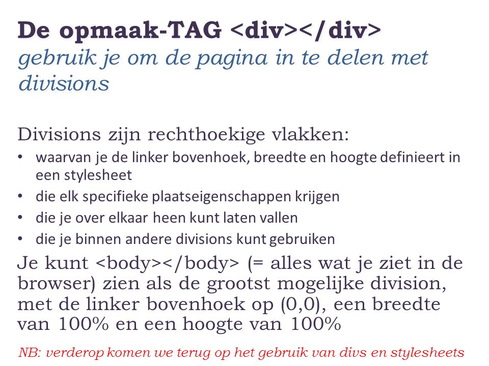 De opmaak-TAG <div></div> gebruik je om de pagina in te delen met divisions