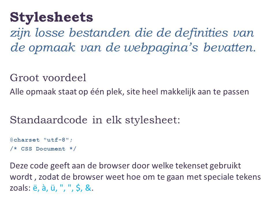 Stylesheets zijn losse bestanden die de definities van de opmaak van de webpagina's bevatten.