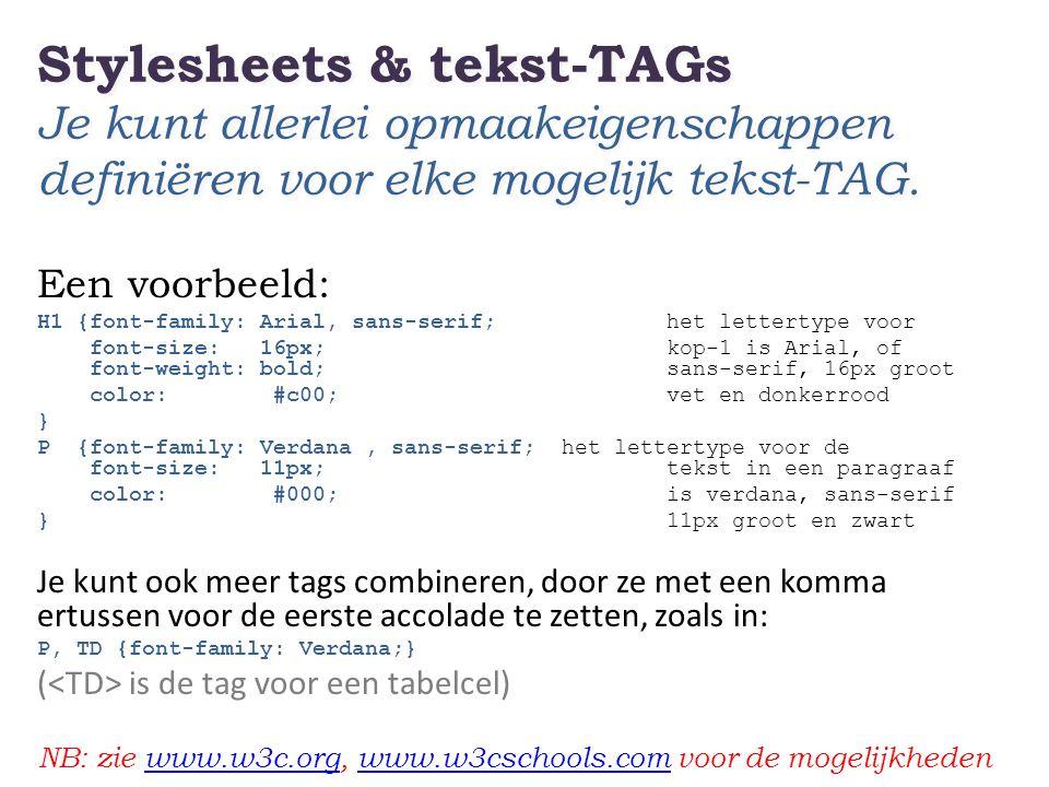 Stylesheets & tekst-TAGs Je kunt allerlei opmaakeigenschappen definiëren voor elke mogelijk tekst-TAG.
