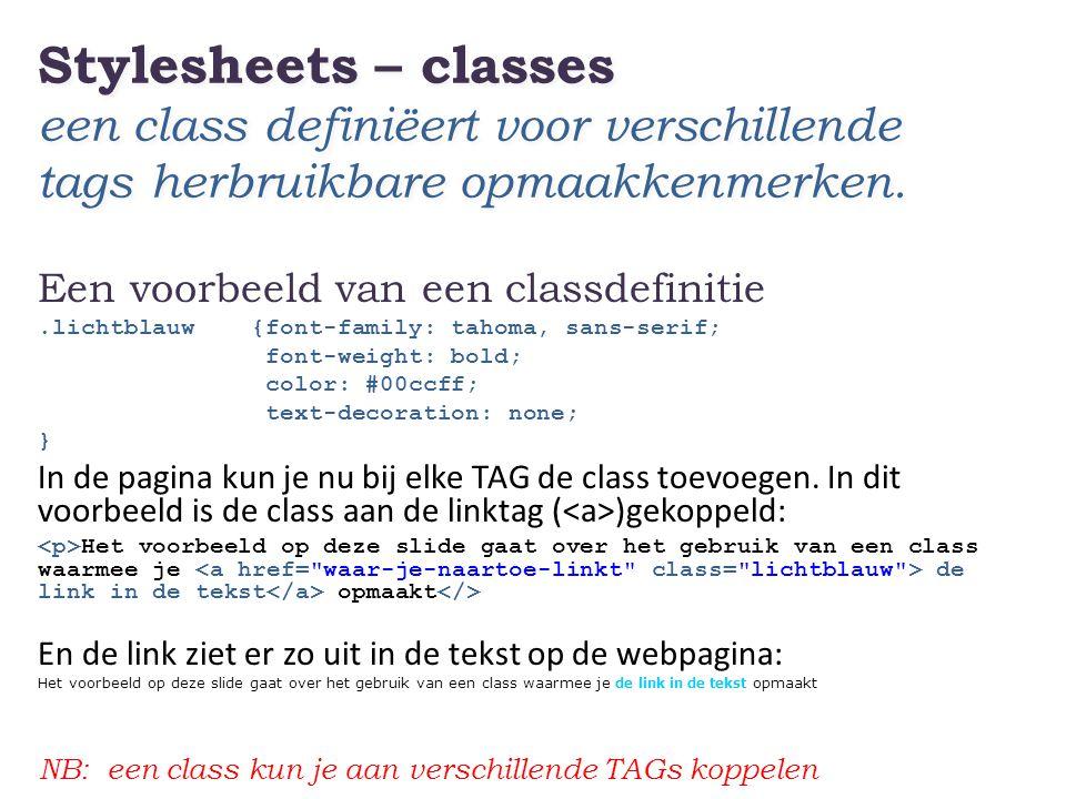 Stylesheets – classes een class definiëert voor verschillende tags herbruikbare opmaakkenmerken.