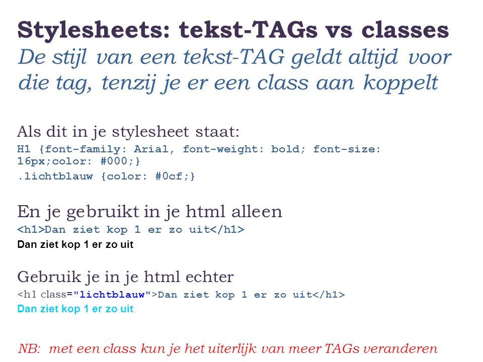 Stylesheets: tekst-TAGs vs classes De stijl van een tekst-TAG geldt altijd voor die tag, tenzij je er een class aan koppelt
