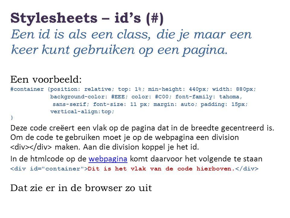 Stylesheets – id's (#) Een id is als een class, die je maar een keer kunt gebruiken op een pagina.
