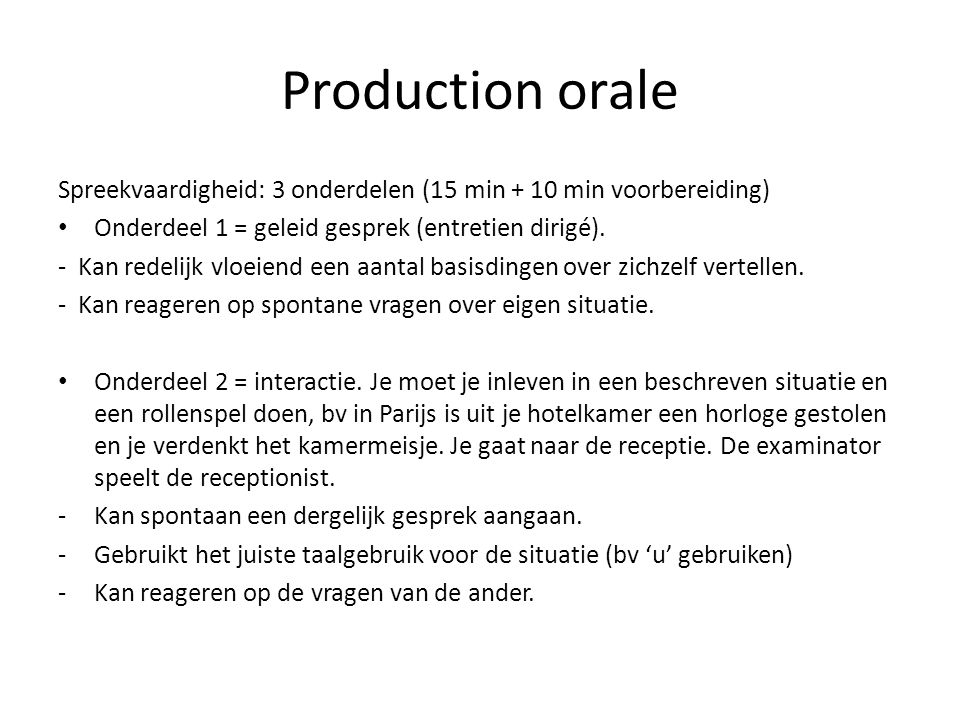 Production orale Spreekvaardigheid: 3 onderdelen (15 min + 10 min voorbereiding) Onderdeel 1 = geleid gesprek (entretien dirigé).