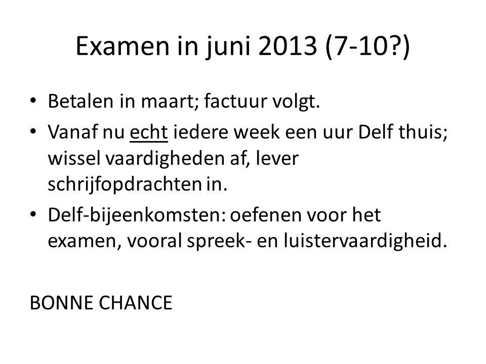 Examen in juni 2013 (7-10 ) Betalen in maart; factuur volgt.