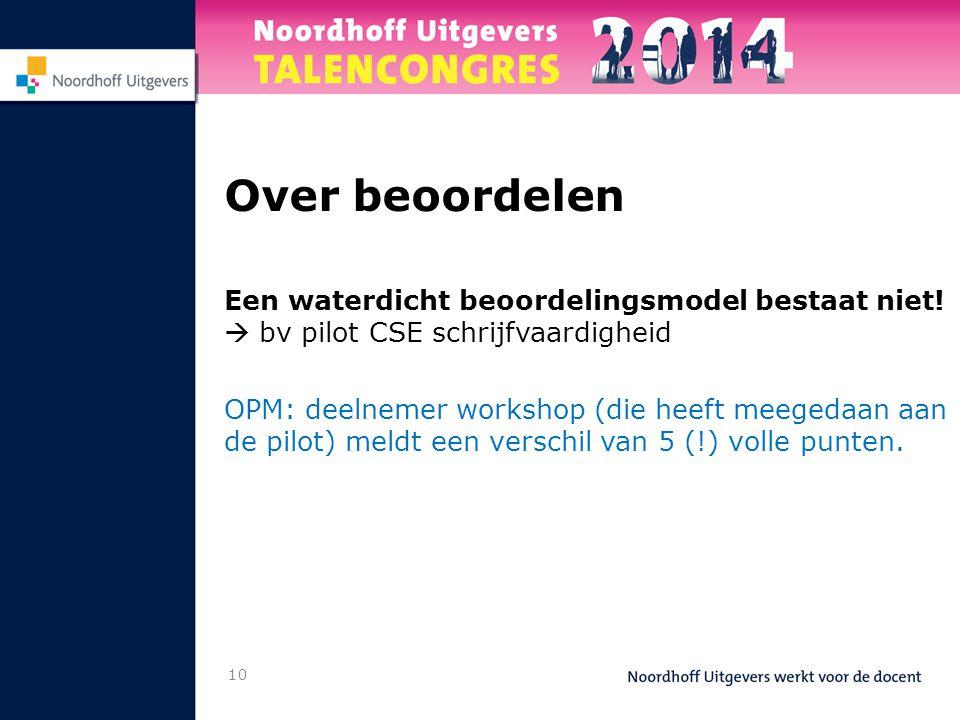Over beoordelen Een waterdicht beoordelingsmodel bestaat niet!  bv pilot CSE schrijfvaardigheid.