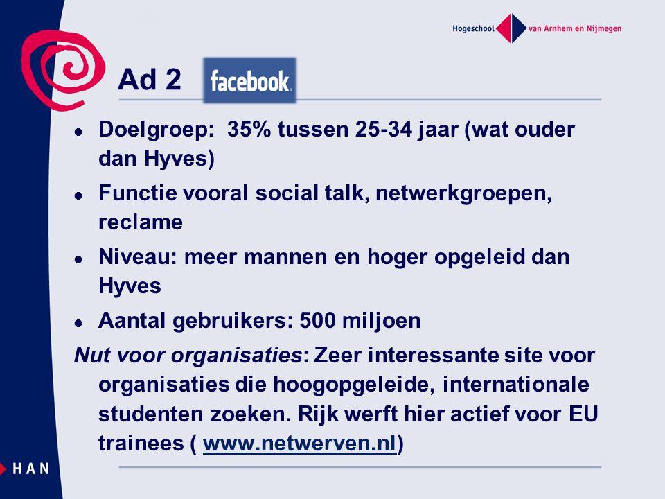 Ad 2 Doelgroep: 35% tussen 25-34 jaar (wat ouder dan Hyves)