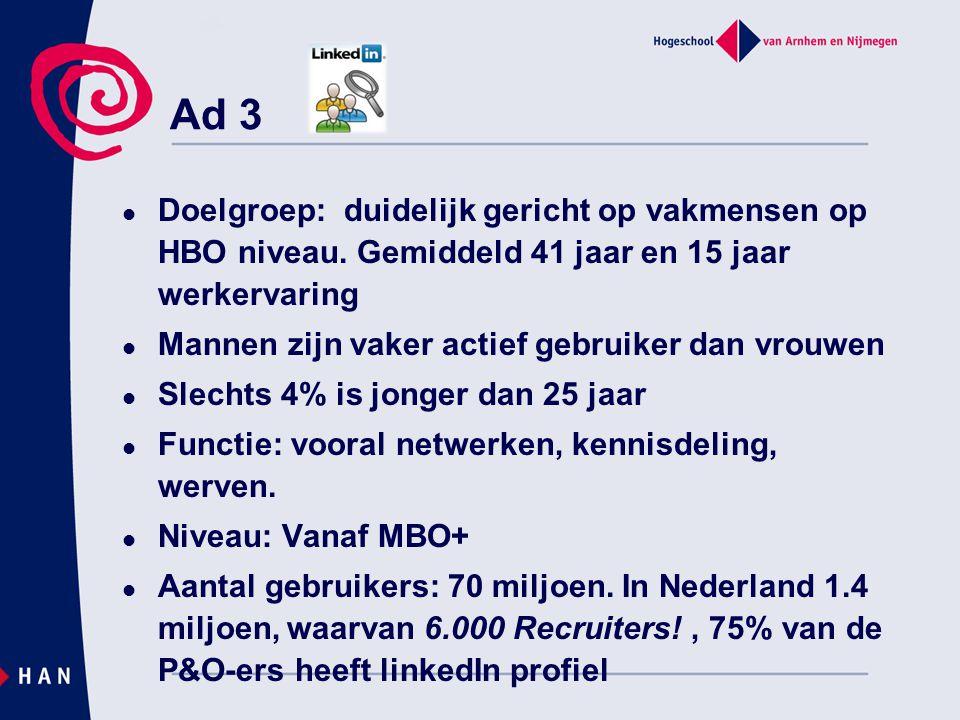 Ad 3 Doelgroep: duidelijk gericht op vakmensen op HBO niveau. Gemiddeld 41 jaar en 15 jaar werkervaring.