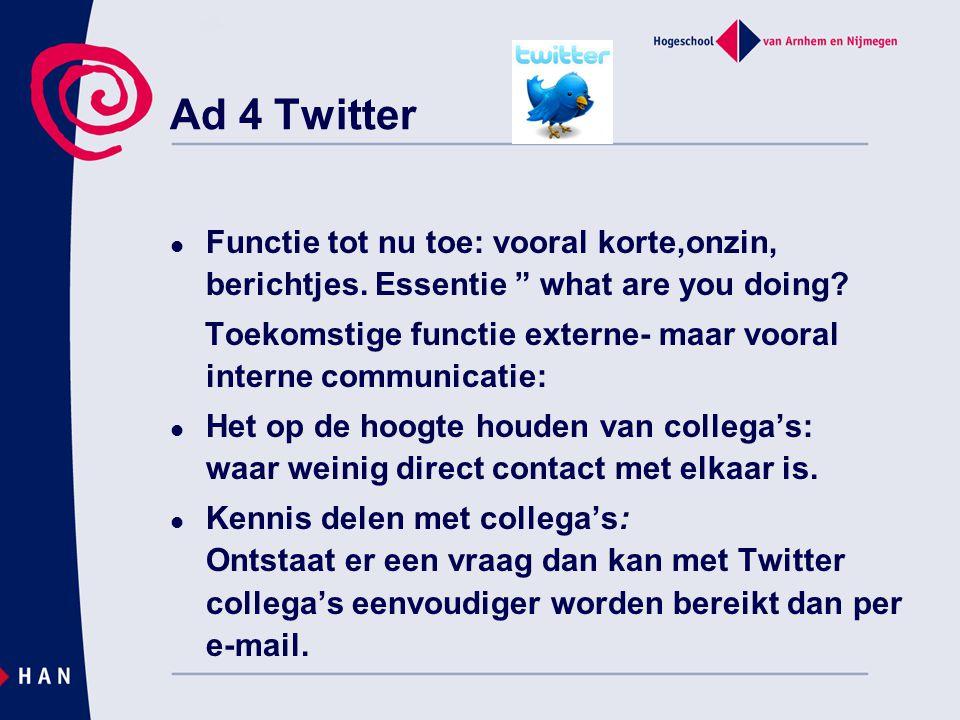 Ad 4 Twitter Functie tot nu toe: vooral korte,onzin, berichtjes. Essentie what are you doing