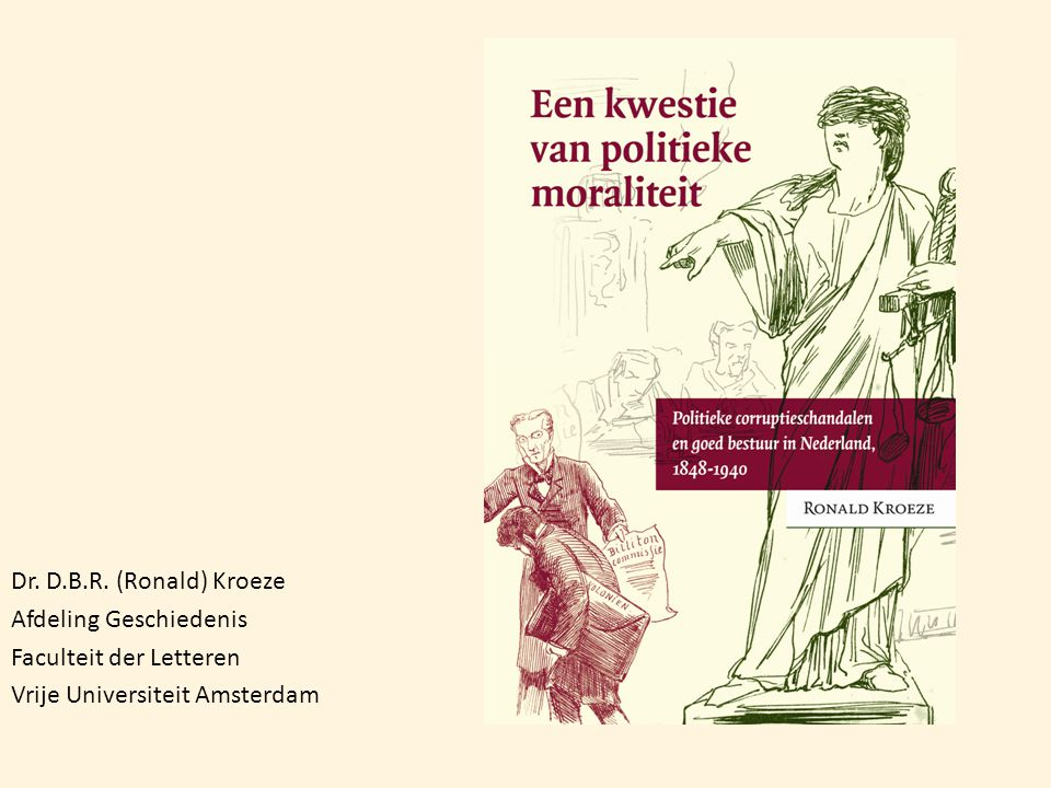Dr. D.B.R. (Ronald) Kroeze Afdeling Geschiedenis Faculteit der Letteren Vrije Universiteit Amsterdam