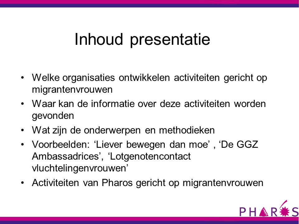 Inhoud presentatie Welke organisaties ontwikkelen activiteiten gericht op migrantenvrouwen.