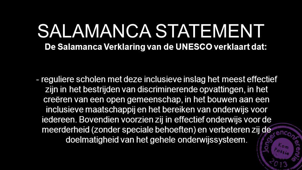 SALAMANCA STATEMENT De Salamanca Verklaring van de UNESCO verklaart dat: