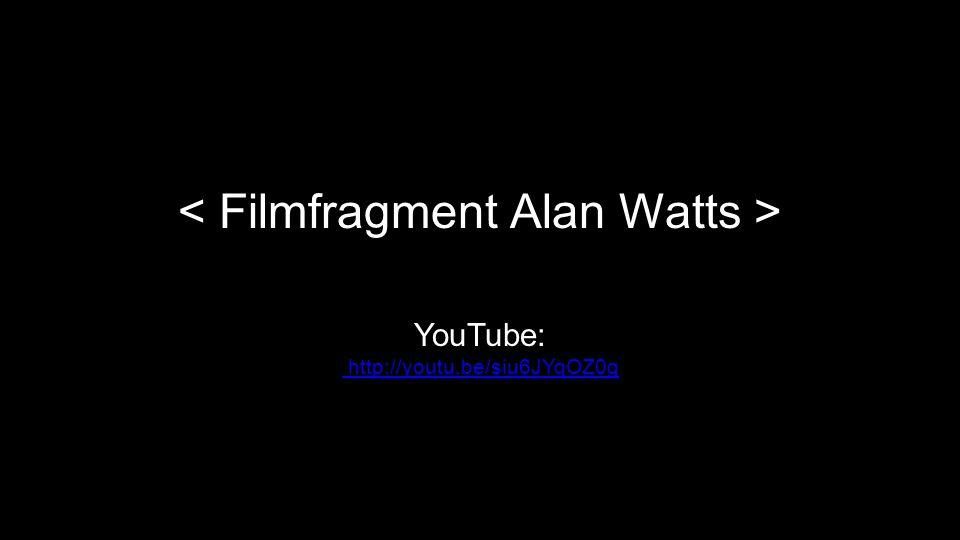 < Filmfragment Alan Watts >
