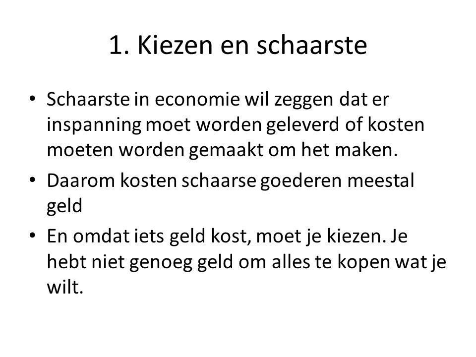 1. Kiezen en schaarste Schaarste in economie wil zeggen dat er inspanning moet worden geleverd of kosten moeten worden gemaakt om het maken.