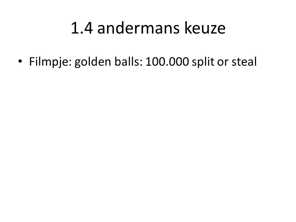 1.4 andermans keuze Filmpje: golden balls: split or steal