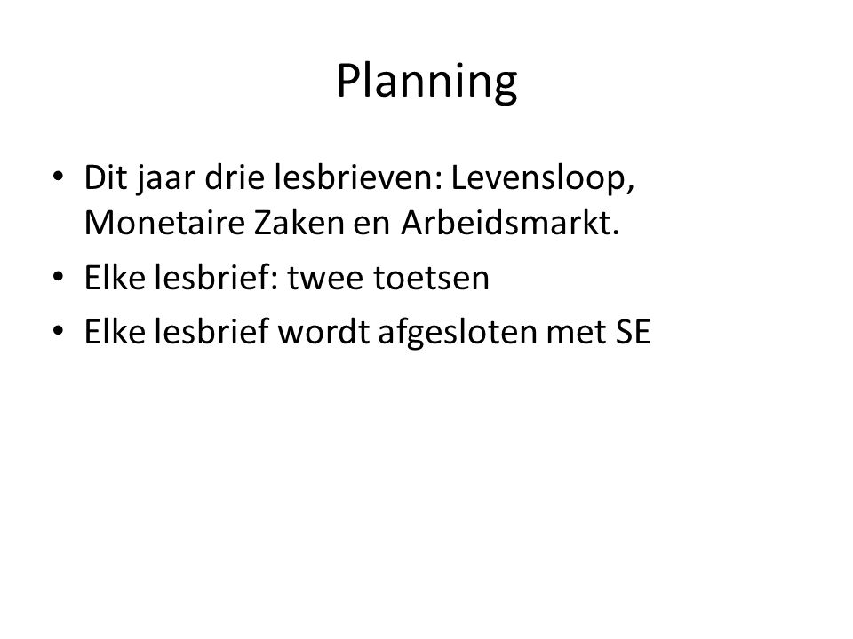 Planning Dit jaar drie lesbrieven: Levensloop, Monetaire Zaken en Arbeidsmarkt. Elke lesbrief: twee toetsen.