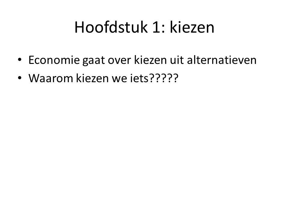 Hoofdstuk 1: kiezen Economie gaat over kiezen uit alternatieven