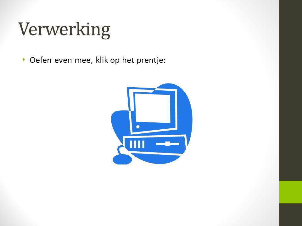 Verwerking Oefen even mee, klik op het prentje: