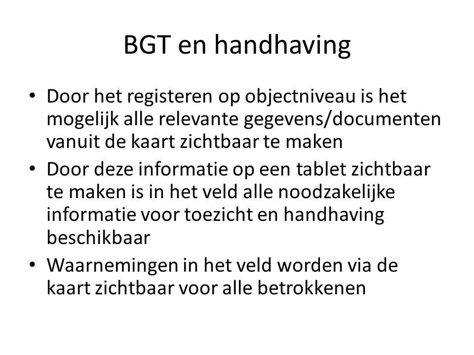 BGT en handhaving Door het registeren op objectniveau is het mogelijk alle relevante gegevens/documenten vanuit de kaart zichtbaar te maken.
