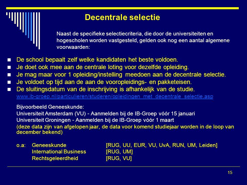 Decentrale selectie Naast de specifieke selectiecriteria, die door de universiteiten en.