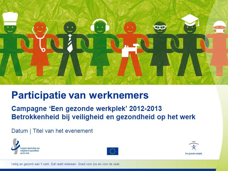 Participatie van werknemers Campagne 'Een gezonde werkplek' 2012-2013 Betrokkenheid bij veiligheid en gezondheid op het werk