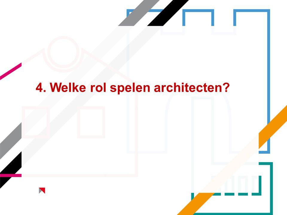 4. Welke rol spelen architecten