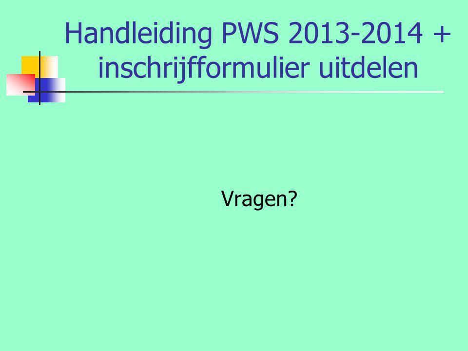 Handleiding PWS 2013-2014 + inschrijfformulier uitdelen