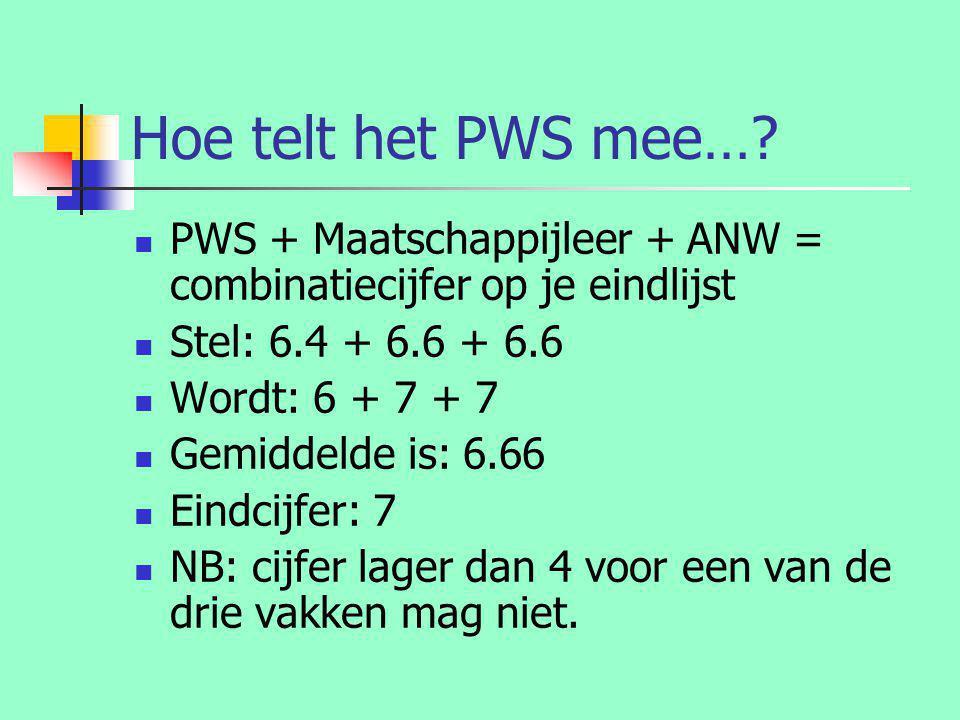 Hoe telt het PWS mee… PWS + Maatschappijleer + ANW = combinatiecijfer op je eindlijst. Stel: 6.4 + 6.6 + 6.6.