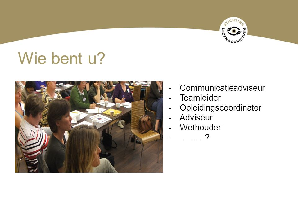 Wie bent u Communicatieadviseur Teamleider Opleidingscoordinator