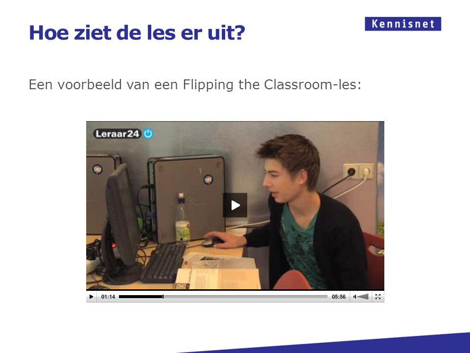 Hoe ziet de les er uit Een voorbeeld van een Flipping the Classroom-les: Bron: http://www.leraar24.nl/video/3353.
