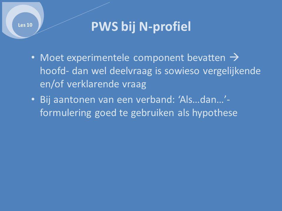 Les 10 PWS bij N-profiel. Moet experimentele component bevatten  hoofd- dan wel deelvraag is sowieso vergelijkende en/of verklarende vraag.