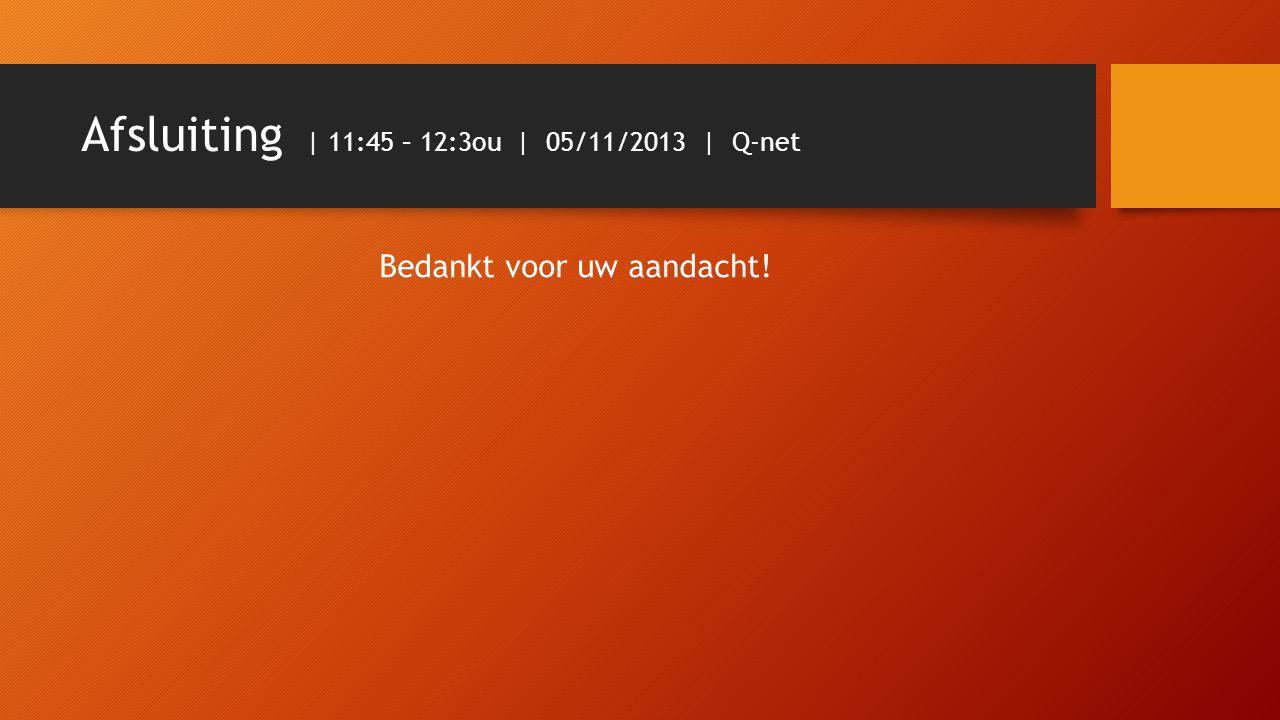 Afsluiting | 11:45 – 12:3ou | 05/11/2013 | Q-net