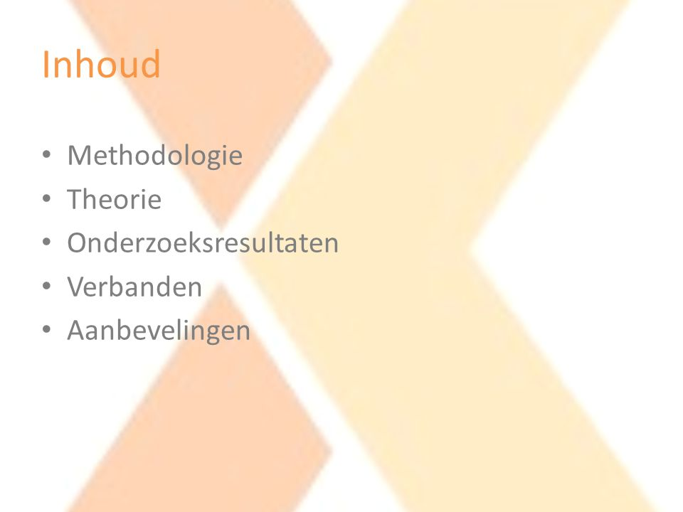 Inhoud Methodologie Theorie Onderzoeksresultaten Verbanden