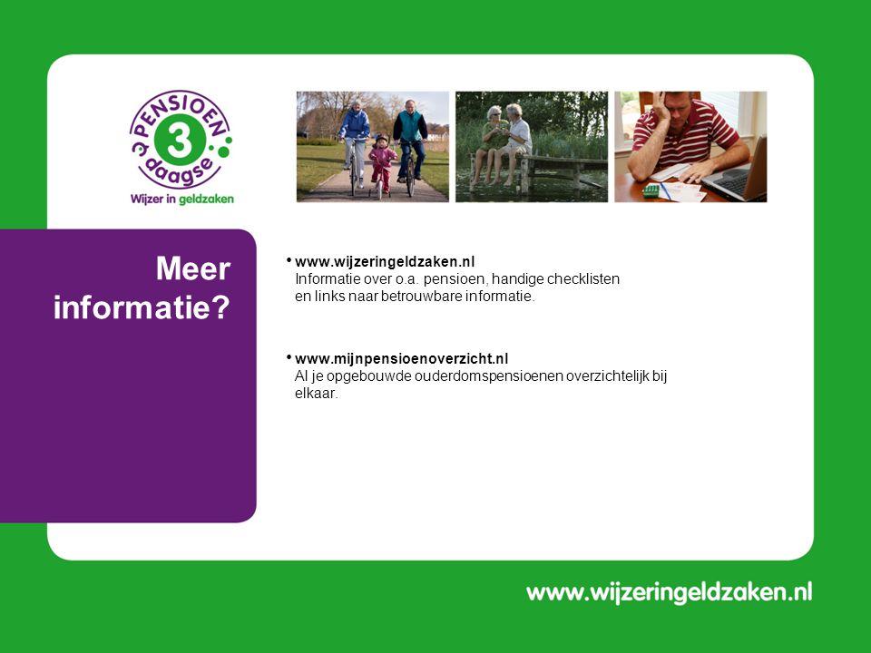 Meer informatie www.wijzeringeldzaken.nl Informatie over o.a. pensioen, handige checklisten en links naar betrouwbare informatie.