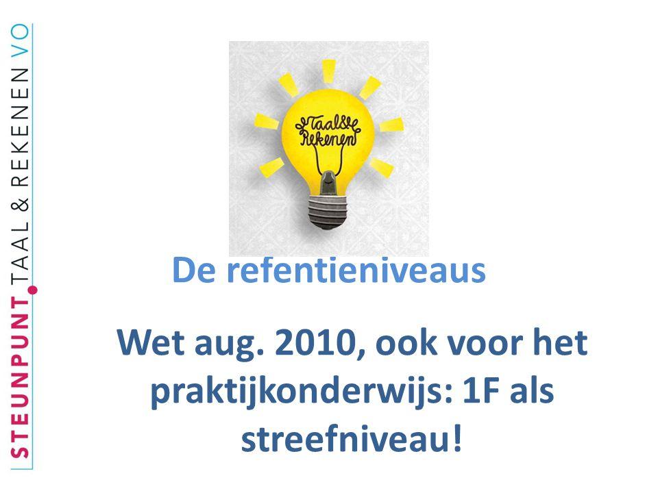 Wet aug. 2010, ook voor het praktijkonderwijs: 1F als streefniveau!