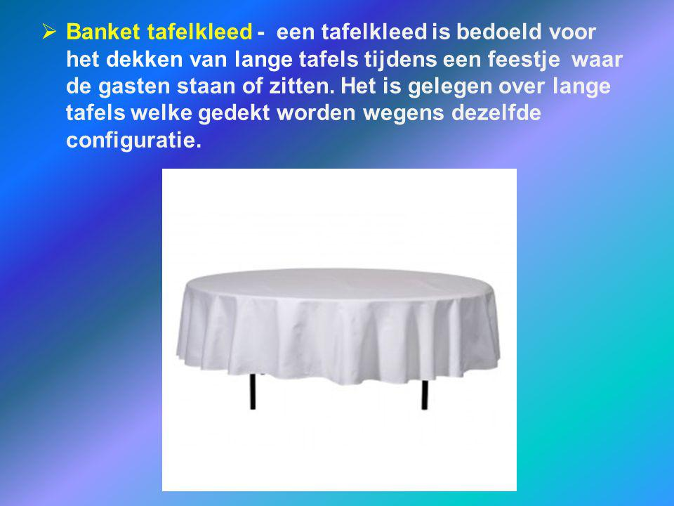 Banket tafelkleed - een tafelkleed is bedoeld voor het dekken van lange tafels tijdens een feestje waar de gasten staan of zitten.