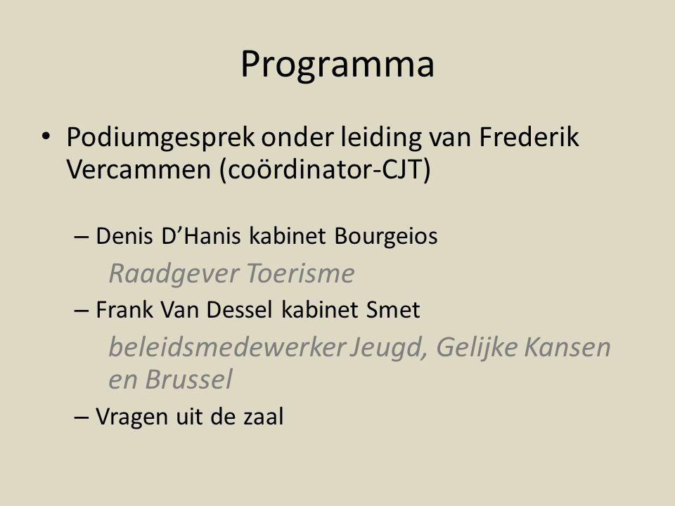 Programma Podiumgesprek onder leiding van Frederik Vercammen (coördinator-CJT) Denis D'Hanis kabinet Bourgeios.