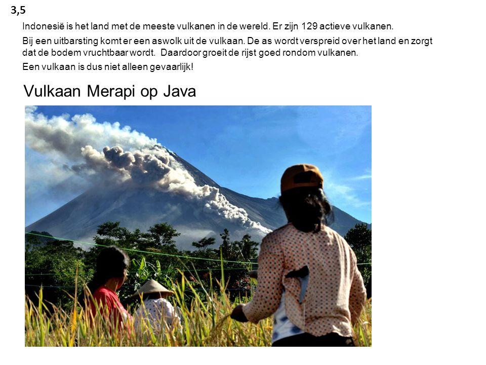 3,5 Indonesië is het land met de meeste vulkanen in de wereld. Er zijn 129 actieve vulkanen.