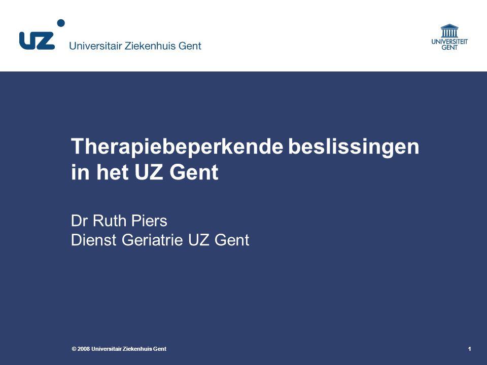 Therapiebeperkende beslissingen in het UZ Gent Dr Ruth Piers Dienst Geriatrie UZ Gent