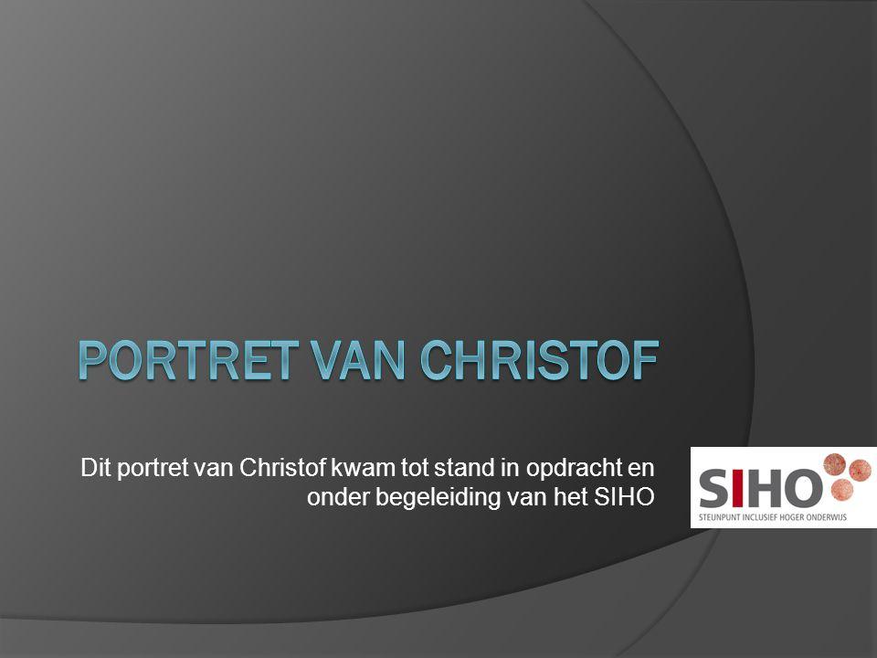 Portret van Christof Dit portret van Christof kwam tot stand in opdracht en onder begeleiding van het SIHO.