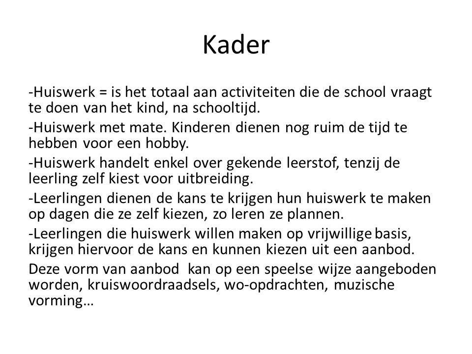 Kader -Huiswerk = is het totaal aan activiteiten die de school vraagt te doen van het kind, na schooltijd.