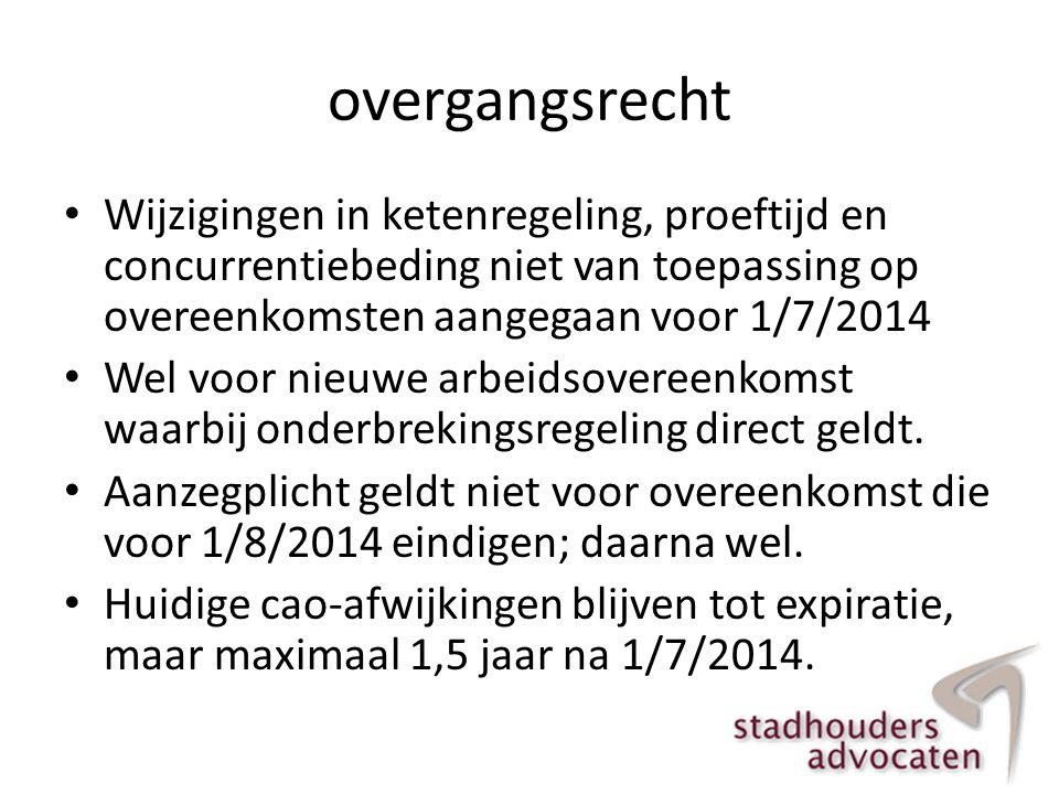 overgangsrecht Wijzigingen in ketenregeling, proeftijd en concurrentiebeding niet van toepassing op overeenkomsten aangegaan voor 1/7/2014.