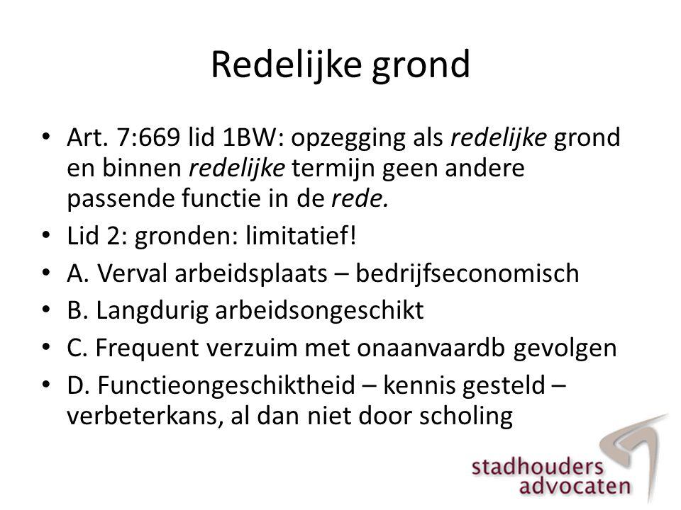 Redelijke grond Art. 7:669 lid 1BW: opzegging als redelijke grond en binnen redelijke termijn geen andere passende functie in de rede.