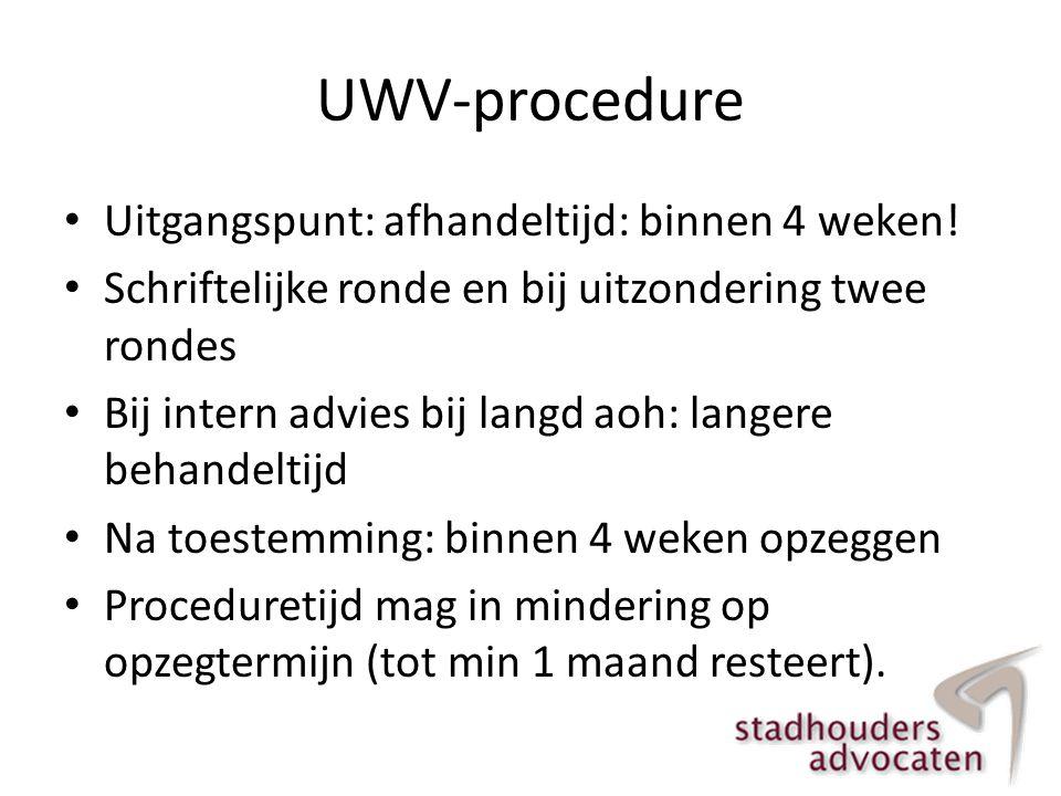 UWV-procedure Uitgangspunt: afhandeltijd: binnen 4 weken!