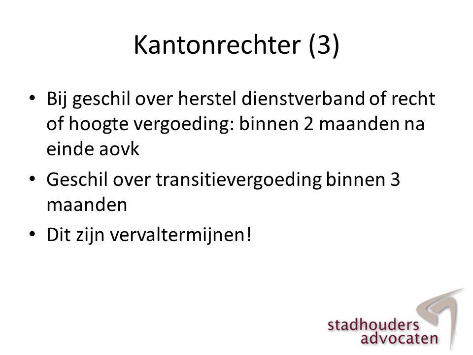 Kantonrechter (3) Bij geschil over herstel dienstverband of recht of hoogte vergoeding: binnen 2 maanden na einde aovk.