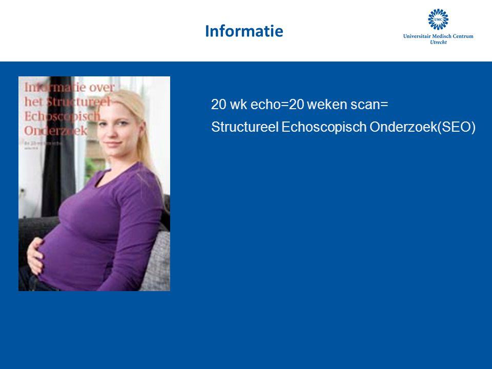 Informatie 20 wk echo=20 weken scan=